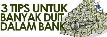 3 Tips Untuk Banyak Duit Simpanan Dalam Bank