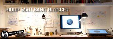 Hidup Mati Sang Blogger | Bertahan Tidak Mudah