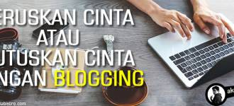 Teruskan CINTA Atau Putuskan CINTA Dengan Blogging ?